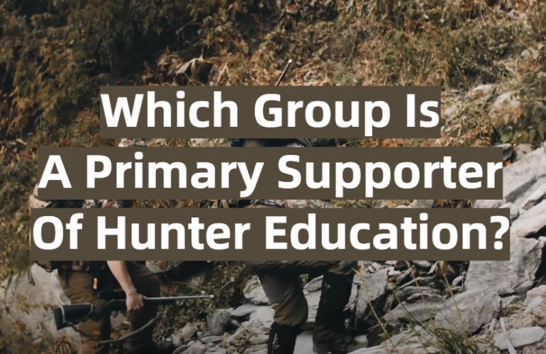 Which Group Is A Primary Supporter Of Hunter Education?